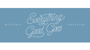 EVERYTHING GOOD GOES